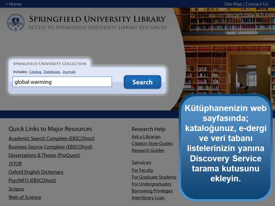 Kütüphanenizin web sayfasında; kataloğunuz, e-dergi ve veri tabanı listelerinizin yanına Discovery Service tarama kutusunu ekleyin.
