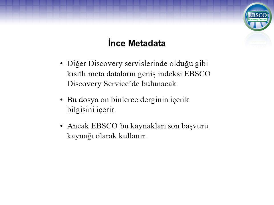 İnce Metadata Diğer Discovery servislerinde olduğu gibi kısıtlı meta dataların geniş indeksi EBSCO Discovery Service'de bulunacak Bu dosya on binlerce derginin içerik bilgisini içerir.