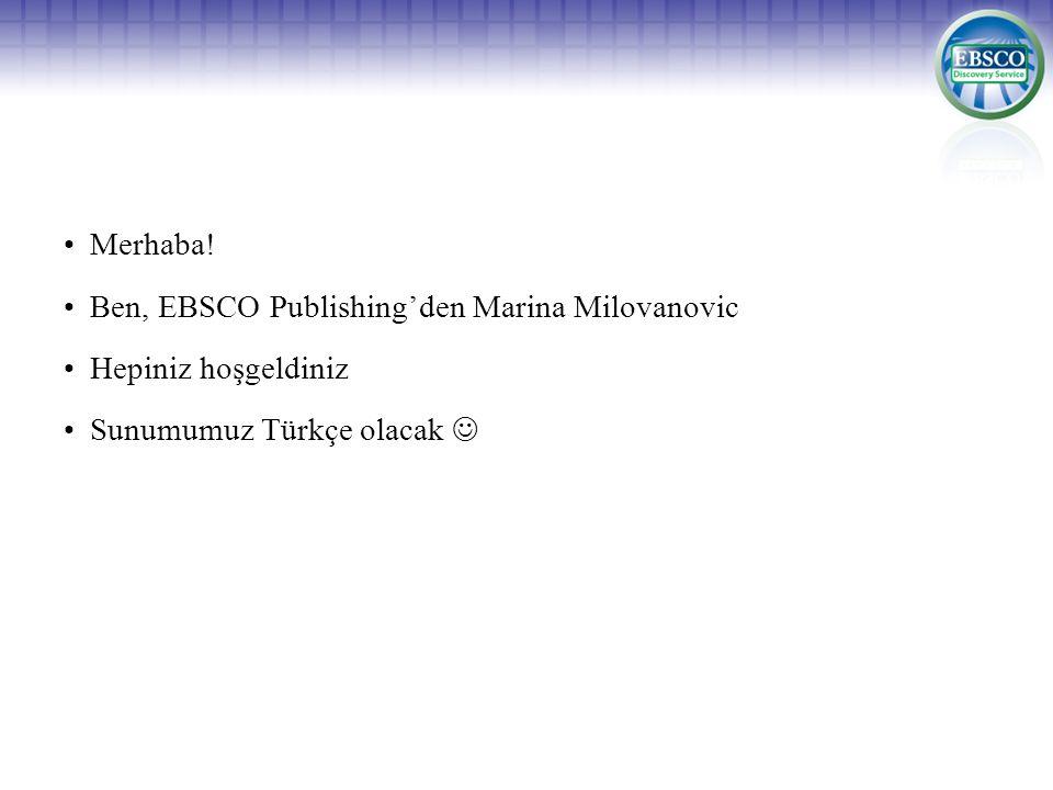 Merhaba! Ben, EBSCO Publishing'den Marina Milovanovic Hepiniz hoşgeldiniz Sunumumuz Türkçe olacak