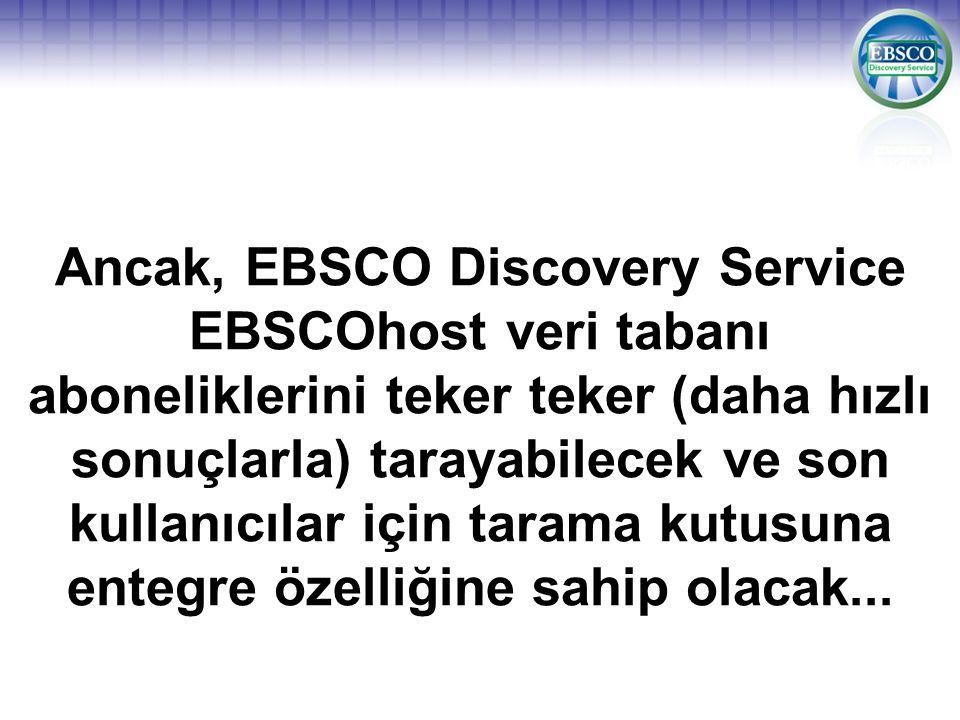 Ancak, EBSCO Discovery Service EBSCOhost veri tabanı aboneliklerini teker teker (daha hızlı sonuçlarla) tarayabilecek ve son kullanıcılar için tarama kutusuna entegre özelliğine sahip olacak...