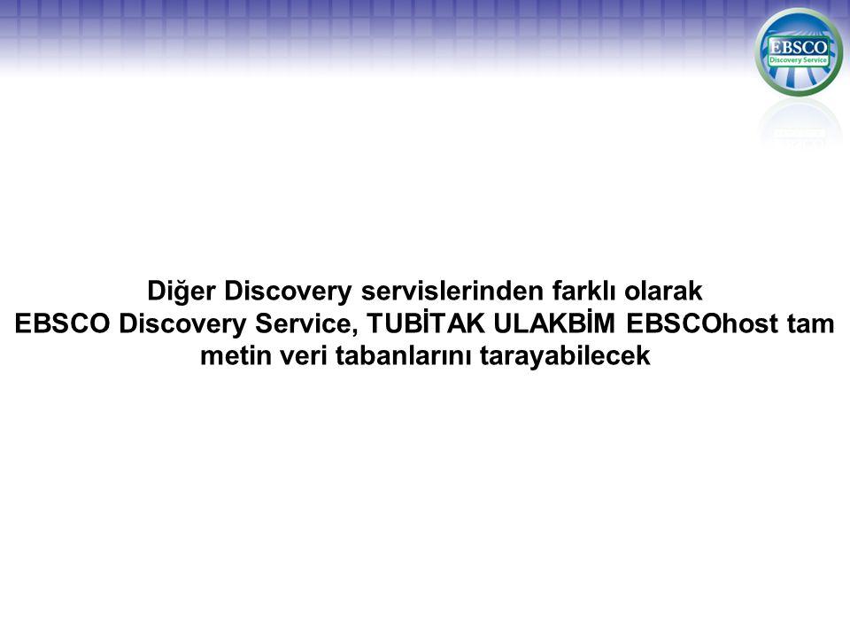 Diğer Discovery servislerinden farklı olarak EBSCO Discovery Service, TUBİTAK ULAKBİM EBSCOhost tam metin veri tabanlarını tarayabilecek