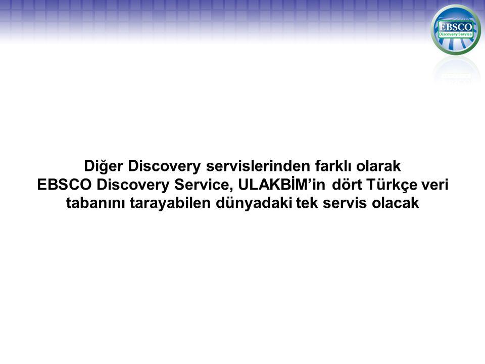 Diğer Discovery servislerinden farklı olarak EBSCO Discovery Service, ULAKBİM'in dört Türkçe veri tabanını tarayabilen dünyadaki tek servis olacak