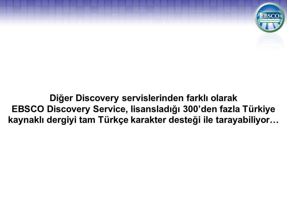 Diğer Discovery servislerinden farklı olarak EBSCO Discovery Service, lisansladığı 300'den fazla Türkiye kaynaklı dergiyi tam Türkçe karakter desteği ile tarayabiliyor…