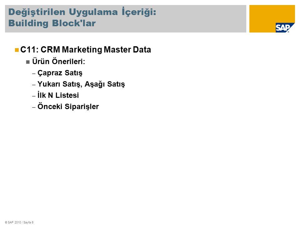 © SAP 2010 / Sayfa 6 Değiştirilen Uygulama İçeriği: Building Block lar C11: CRM Marketing Master Data Ürün Önerileri: – Çapraz Satış – Yukarı Satış, Aşağı Satış – İlk N Listesi – Önceki Siparişler