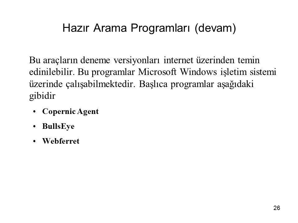 26 Hazır Arama Programları (devam) Bu araçların deneme versiyonları internet üzerinden temin edinilebilir. Bu programlar Microsoft Windows işletim sis