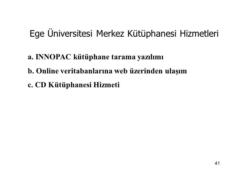 41 Ege Üniversitesi Merkez Kütüphanesi Hizmetleri a. INNOPAC kütüphane tarama yazılımı b. Online veritabanlarına web üzerinden ulaşım c. CD Kütüphanes