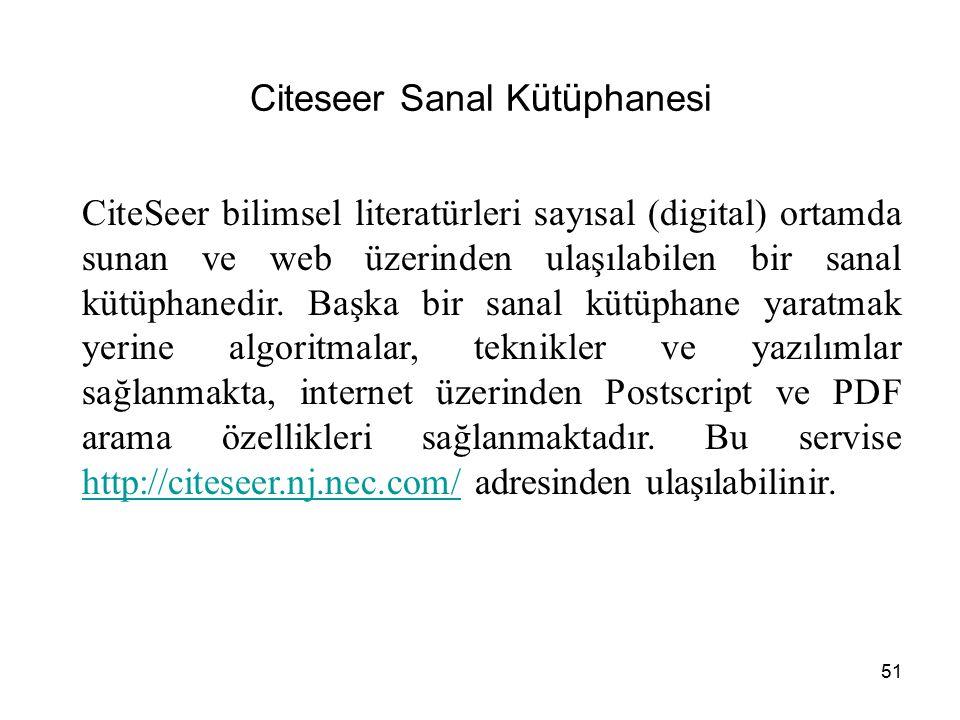 51 Citeseer Sanal K ü t ü phanesi CiteSeer bilimsel literatürleri sayısal (digital) ortamda sunan ve web üzerinden ulaşılabilen bir sanal kütüphanedir.