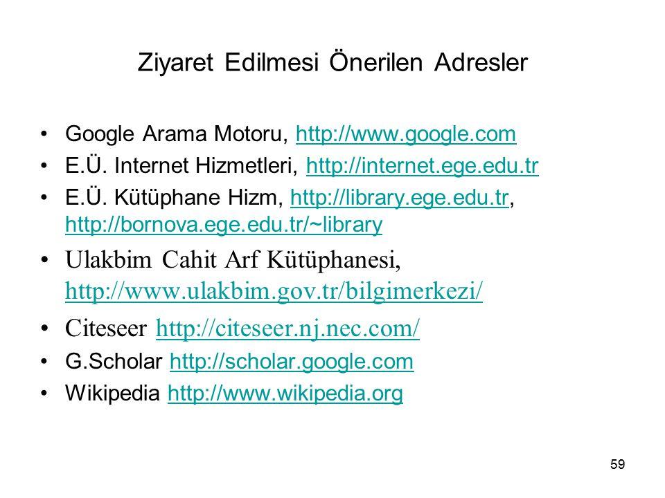59 Ziyaret Edilmesi Önerilen Adresler Google Arama Motoru, http://www.google.comhttp://www.google.com E.Ü. Internet Hizmetleri, http://internet.ege.ed