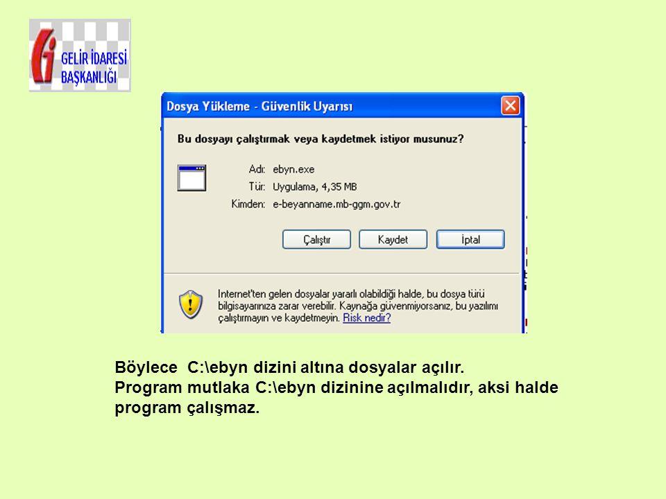 Böylece C:\ebyn dizini altına dosyalar açılır. Program mutlaka C:\ebyn dizinine açılmalıdır, aksi halde program çalışmaz.