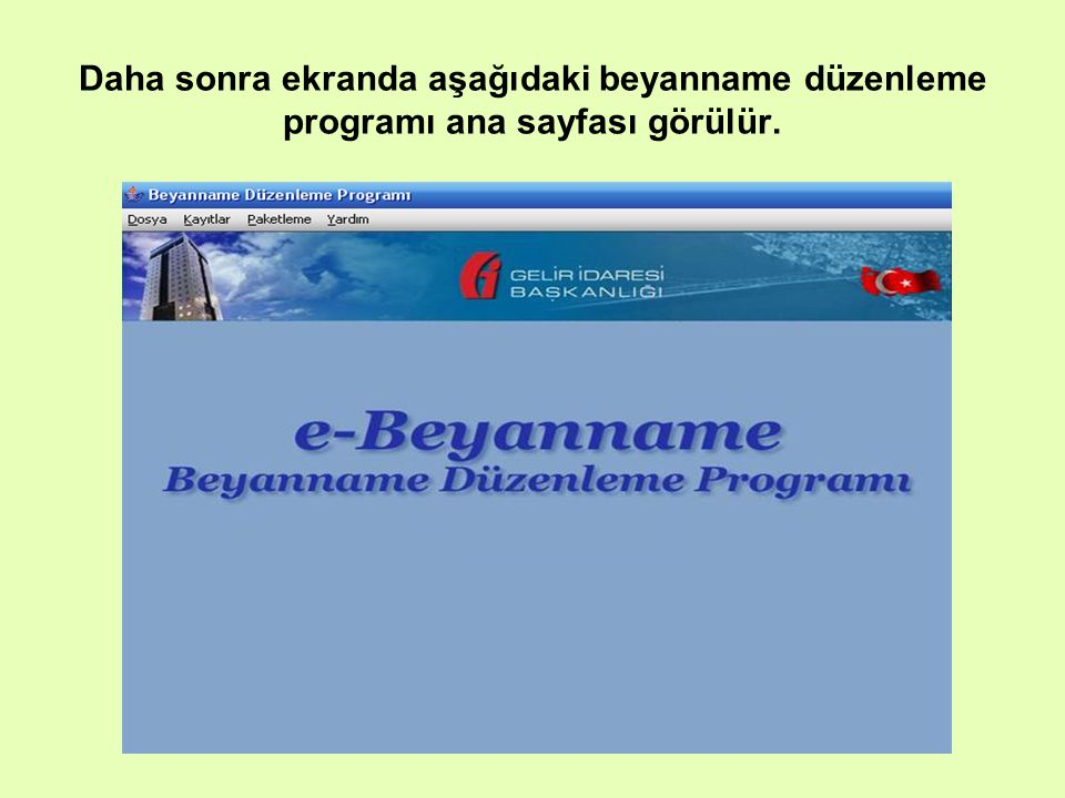 Daha sonra ekranda aşağıdaki beyanname düzenleme programı ana sayfası görülür.