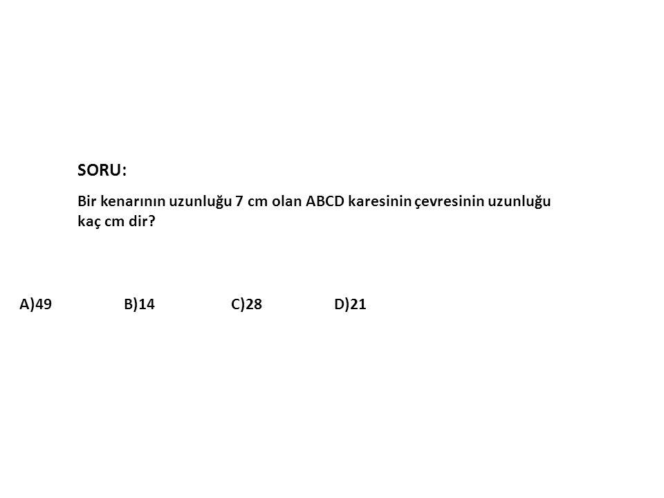 SORU: Bir kenarının uzunluğu 7 cm olan ABCD karesinin çevresinin uzunluğu kaç cm dir? A)49 B)14 C)28 D)21