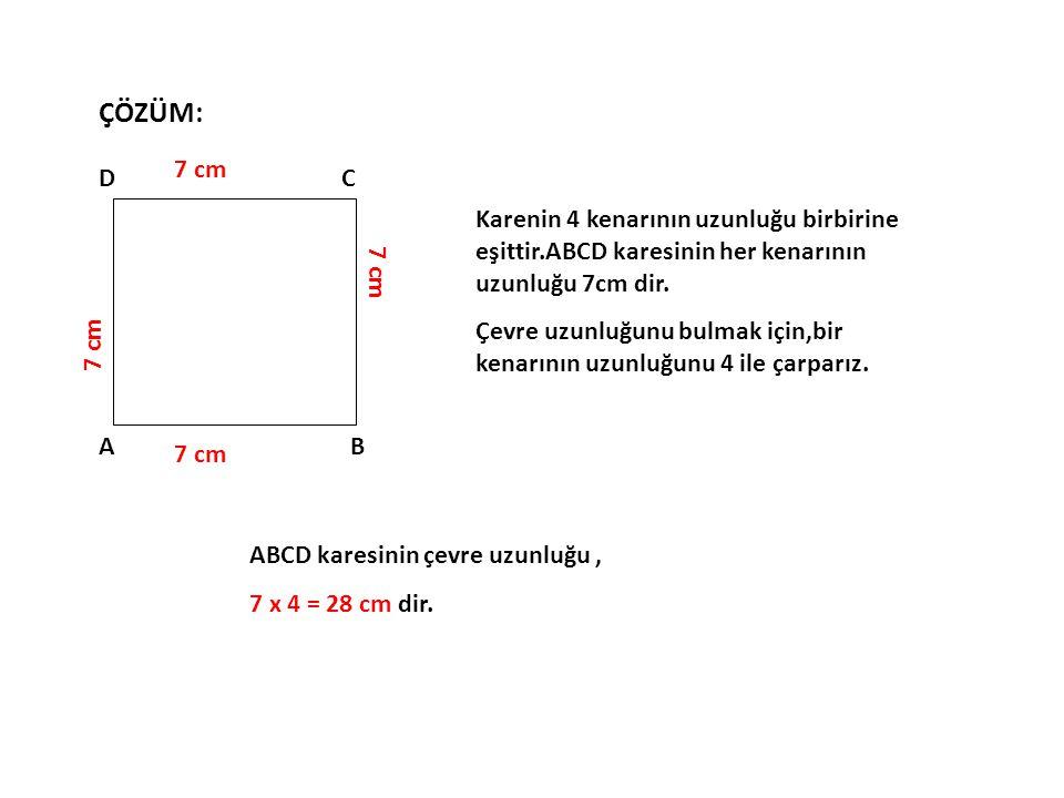 Karenin 4 kenarının uzunluğu birbirine eşittir.ABCD karesinin her kenarının uzunluğu 7cm dir. Çevre uzunluğunu bulmak için,bir kenarının uzunluğunu 4