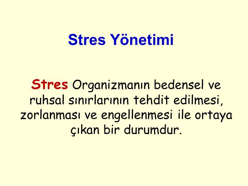 Stres Yönetimi Stres Organizmanın bedensel ve ruhsal sınırlarının tehdit edilmesi, zorlanması ve engellenmesi ile ortaya çıkan bir durumdur.