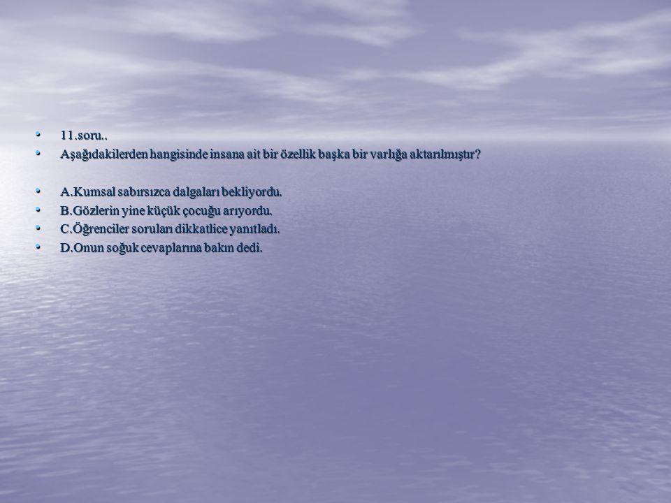 11.soru.. 11.soru.. Aşağıdakilerden hangisinde insana ait bir özellik başka bir varlığa aktarılmıştır? Aşağıdakilerden hangisinde insana ait bir özell