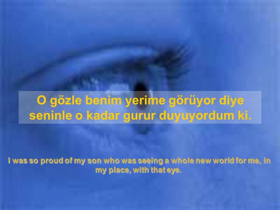 So… I gave you mine….. Bu yüzden sana kendi gözümü verdim…