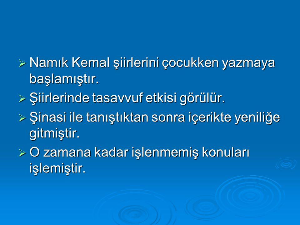  Namık Kemal şiirlerini çocukken yazmaya başlamıştır.