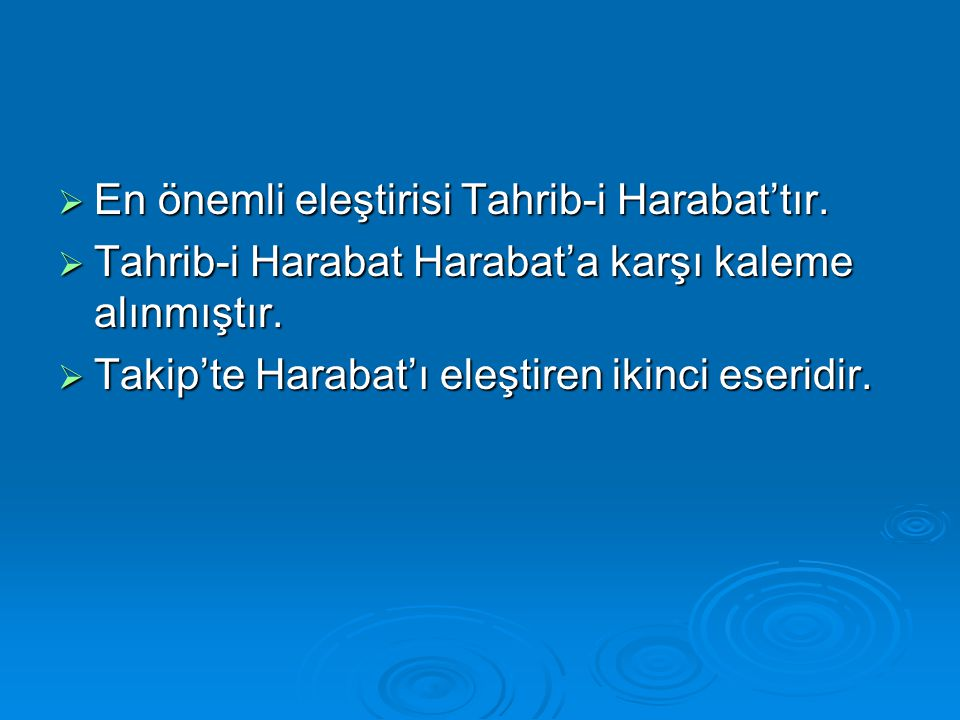  En önemli eleştirisi Tahrib-i Harabat'tır.  Tahrib-i Harabat Harabat'a karşı kaleme alınmıştır.  Takip'te Harabat'ı eleştiren ikinci eseridir.