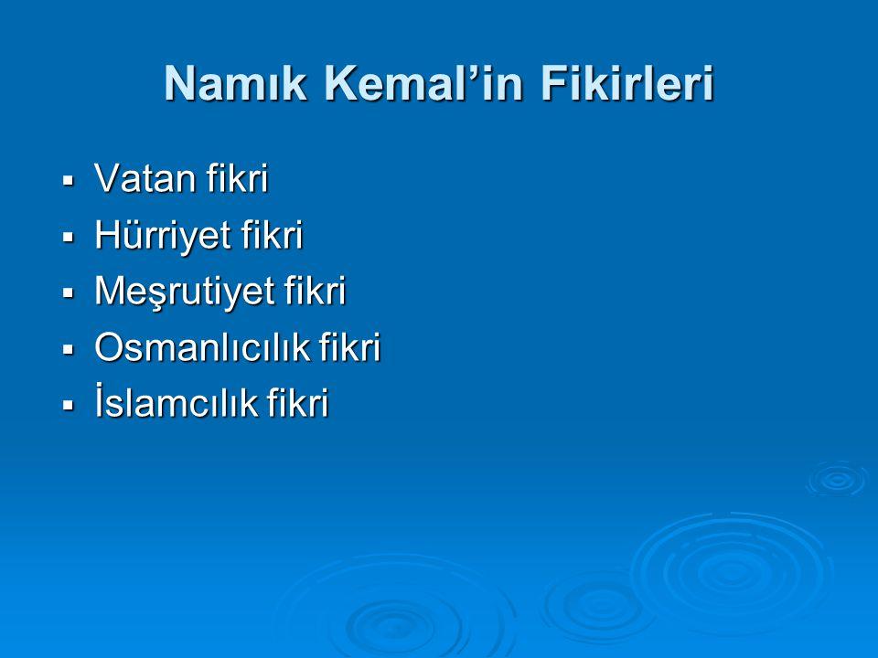 Namık Kemal'in Fikirleri  Vatan fikri  Hürriyet fikri  Meşrutiyet fikri  Osmanlıcılık fikri  İslamcılık fikri