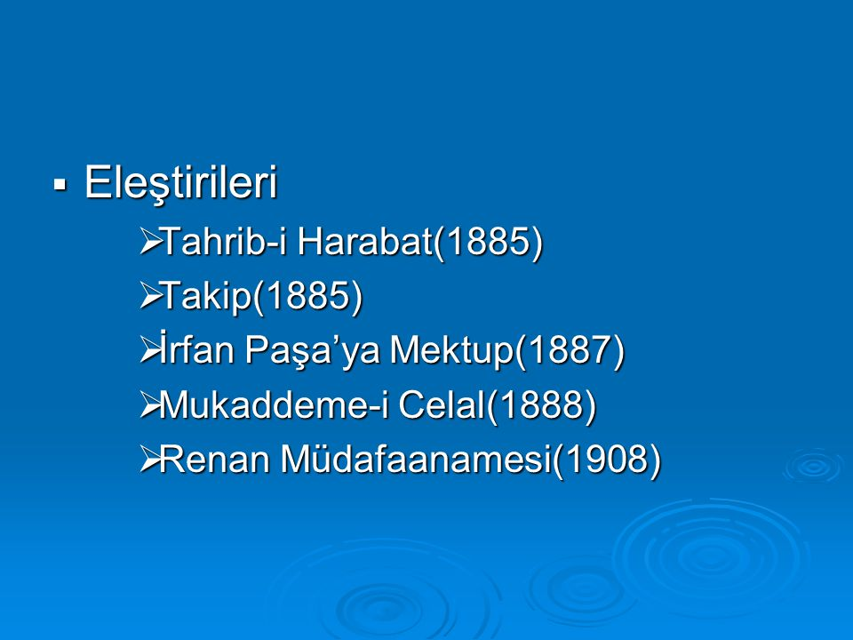  Eleştirileri  Tahrib-i Harabat(1885)  Takip(1885)  İrfan Paşa'ya Mektup(1887)  Mukaddeme-i Celal(1888)  Renan Müdafaanamesi(1908)