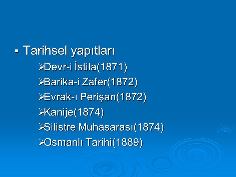  Tarihsel yapıtları  Devr-i İstila(1871)  Barika-i Zafer(1872)  Evrak-ı Perişan(1872)  Kanije(1874)  Silistre Muhasarası(1874)  Osmanlı Tarihi(1889)