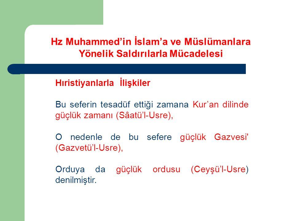 Hıristiyanlarla İlişkiler Bu seferin tesadüf ettiği zamana Kur'an dilinde güçlük zamanı (Sâatü'l-Usre), O nedenle de bu sefere güçlük Gazvesi' (Gazvet