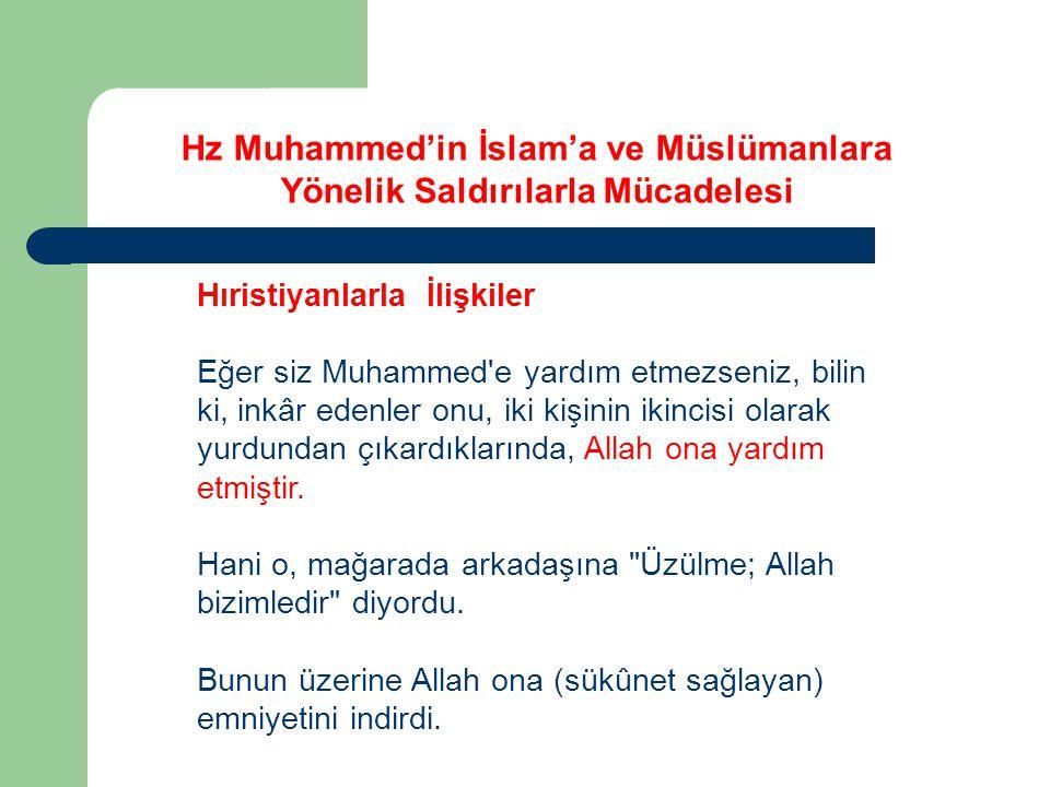 Hıristiyanlarla İlişkiler Eğer siz Muhammed e yardım etmezseniz, bilin ki, inkâr edenler onu, iki kişinin ikincisi olarak yurdundan çıkardıklarında, Allah ona yardım etmiştir.