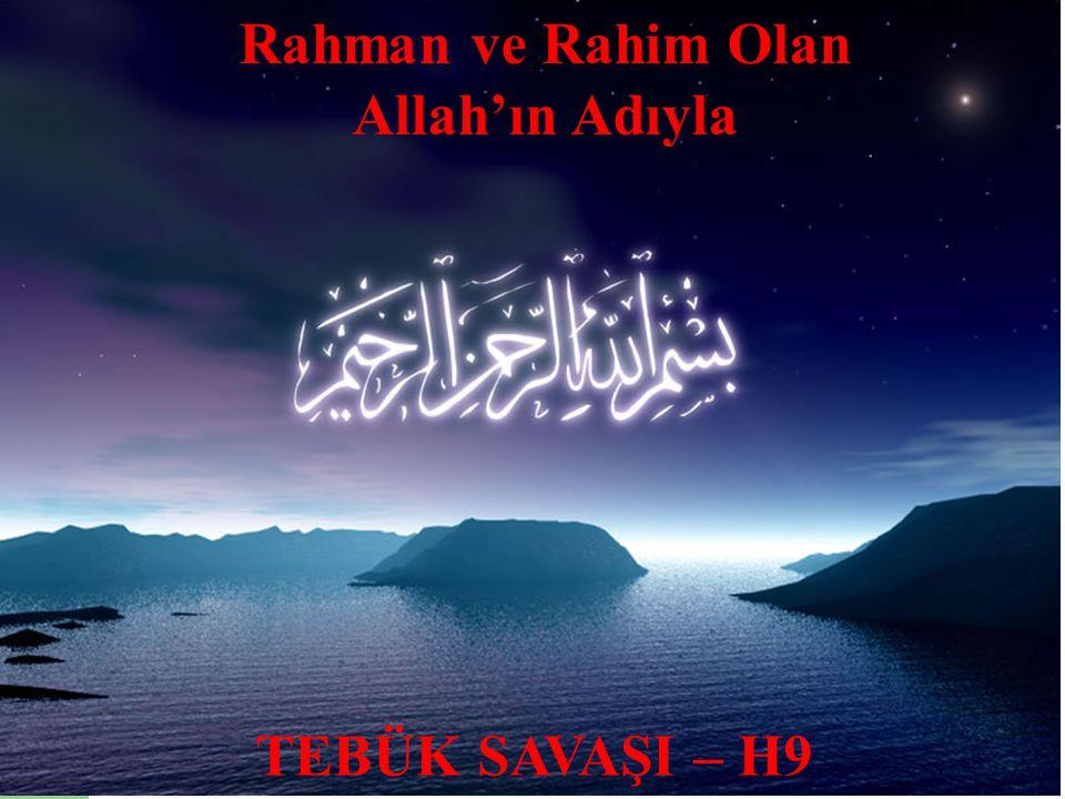 Rahman ve Rahim Olan Allah'ın Adıyla TEBÜK SAVAŞI – H9