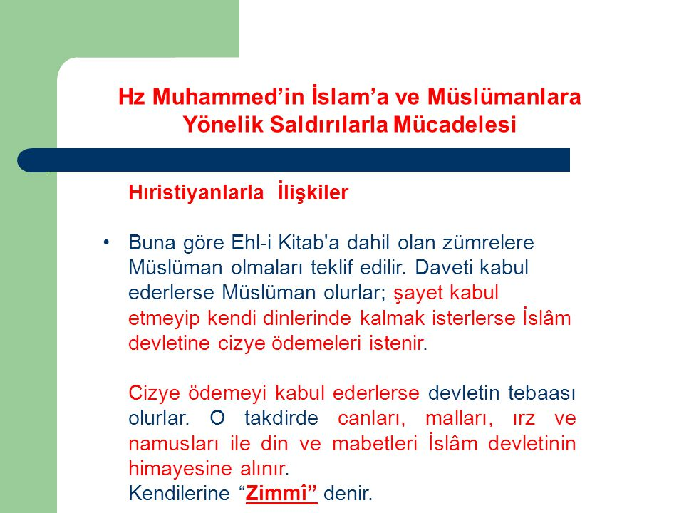 Hıristiyanlarla İlişkiler Buna göre Ehl-i Kitab'a dahil olan zümrelere Müslüman olmaları teklif edilir. Daveti kabul ederlerse Müslüman olurlar; şayet