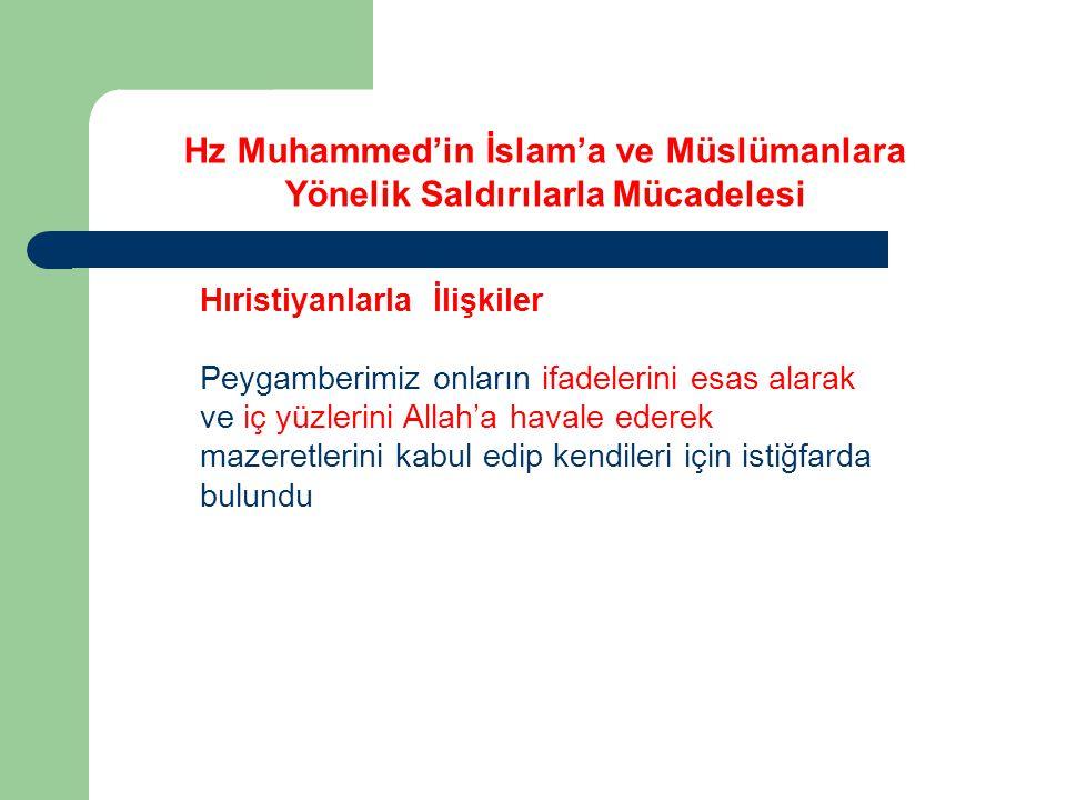 Hıristiyanlarla İlişkiler Peygamberimiz onların ifadelerini esas alarak ve iç yüzlerini Allah'a havale ederek mazeretlerini kabul edip kendileri için istiğfarda bulundu Hz Muhammed'in İslam'a ve Müslümanlara Yönelik Saldırılarla Mücadelesi