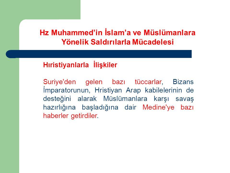 Hz Muhammed'in İslam'a ve Müslümanlara Yönelik Saldırılarla Mücadelesi Hıristiyanlarla İlişkiler Suriye'den gelen bazı tüccarlar, Bizans İmparatorunun