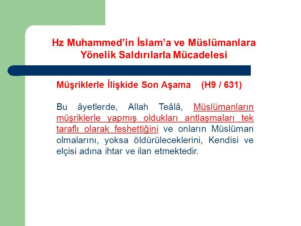 Müşriklerle İlişkide Son Aşama (H9 / 631) Bu âyetlerde, Allah Teâlâ, Müslümanların müşriklerle yapmış oldukları antlaşmaları tek taraflı olarak feshettiğini ve onların Müslüman olmalarını, yoksa öldürüleceklerini, Kendisi ve elçisi adına ihtar ve ilan etmektedir.