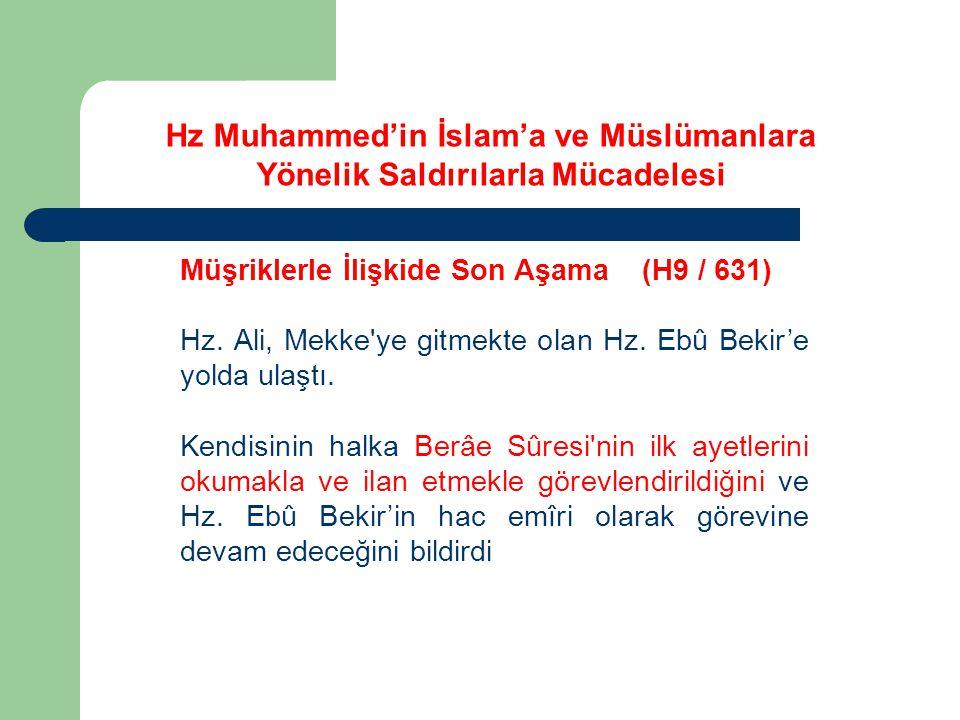 Müşriklerle İlişkide Son Aşama (H9 / 631) Hz. Ali, Mekke'ye gitmekte olan Hz. Ebû Bekir'e yolda ulaştı. Kendisinin halka Berâe Sûresi'nin ilk ayetleri