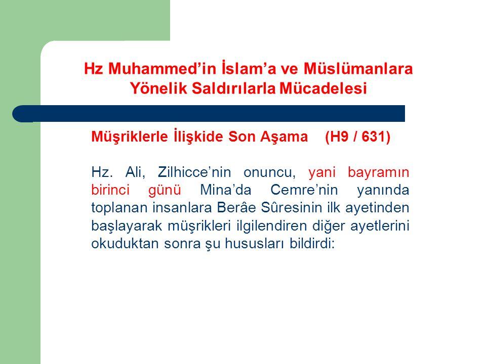Müşriklerle İlişkide Son Aşama (H9 / 631) Hz. Ali, Zilhicce'nin onuncu, yani bayramın birinci günü Mina'da Cemre'nin yanında toplanan insanlara Berâe