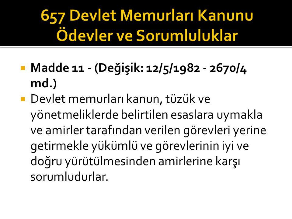  Madde 11 - (Değişik: 12/5/1982 - 2670/4 md.)  Devlet memurları kanun, tüzük ve yönetmeliklerde belirtilen esaslara uymakla ve amirler tarafından ve