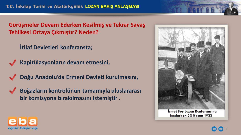 T.C. İnkılap Tarihi ve Atatürkçülük LOZAN BARIŞ ANLAŞMASI 5 İtilaf Devletleri konferansta; Kapitülasyonların devam etmesini, Görüşmeler Devam Ederken