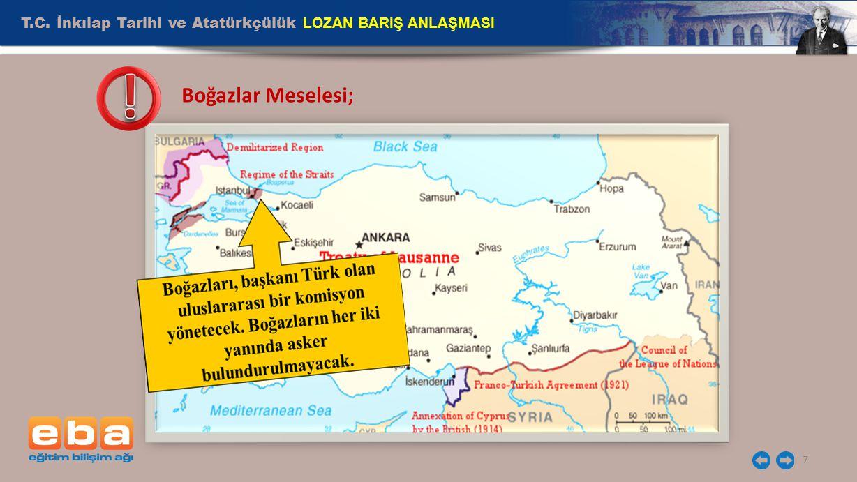 T.C. İnkılap Tarihi ve Atatürkçülük LOZAN BARIŞ ANLAŞMASI 7 Boğazlar Meselesi;
