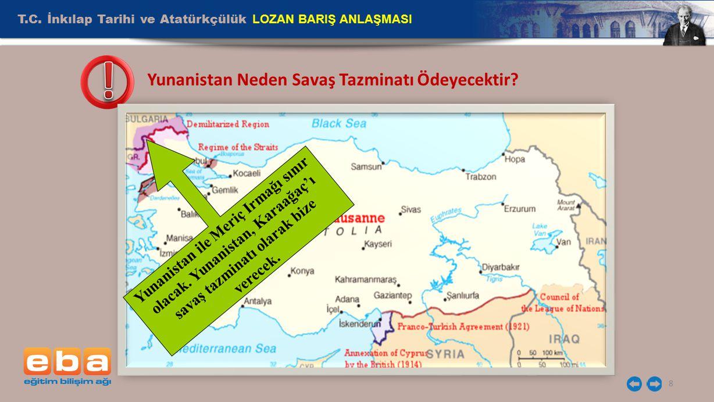 T.C. İnkılap Tarihi ve Atatürkçülük LOZAN BARIŞ ANLAŞMASI 8 Yunanistan Neden Savaş Tazminatı Ödeyecektir?