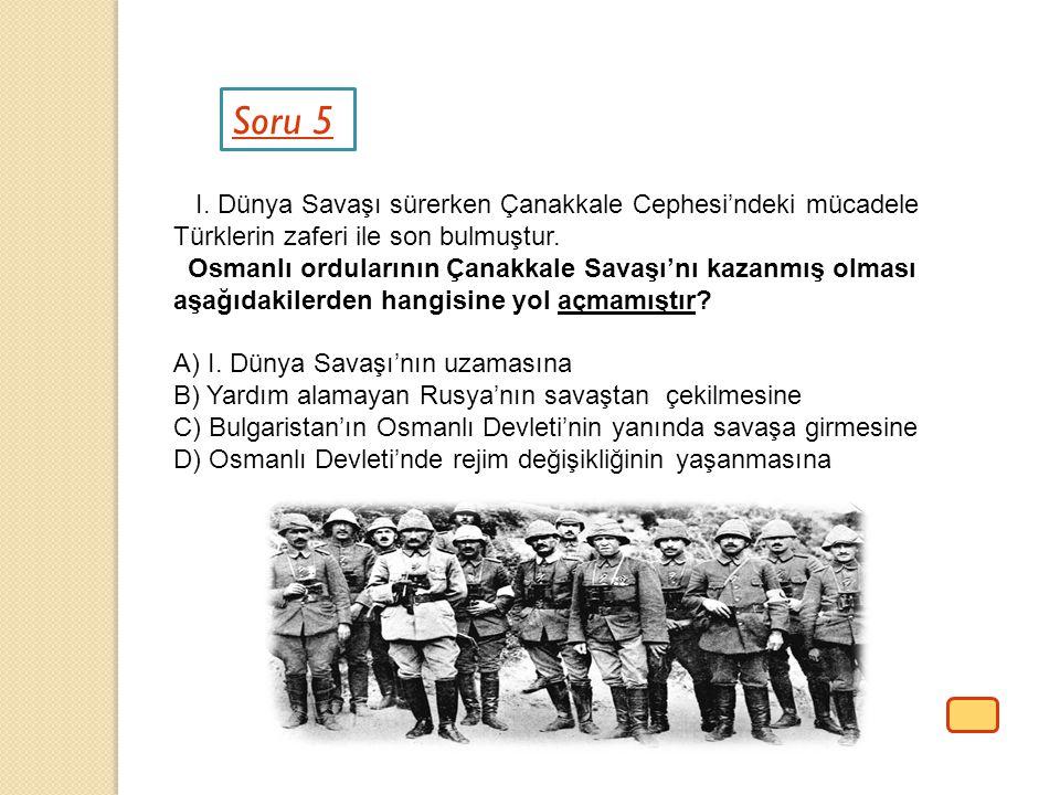 Soru 5 I. Dünya Savaşı sürerken Çanakkale Cephesi'ndeki mücadele Türklerin zaferi ile son bulmuştur. Osmanlı ordularının Çanakkale Savaşı'nı kazanmış