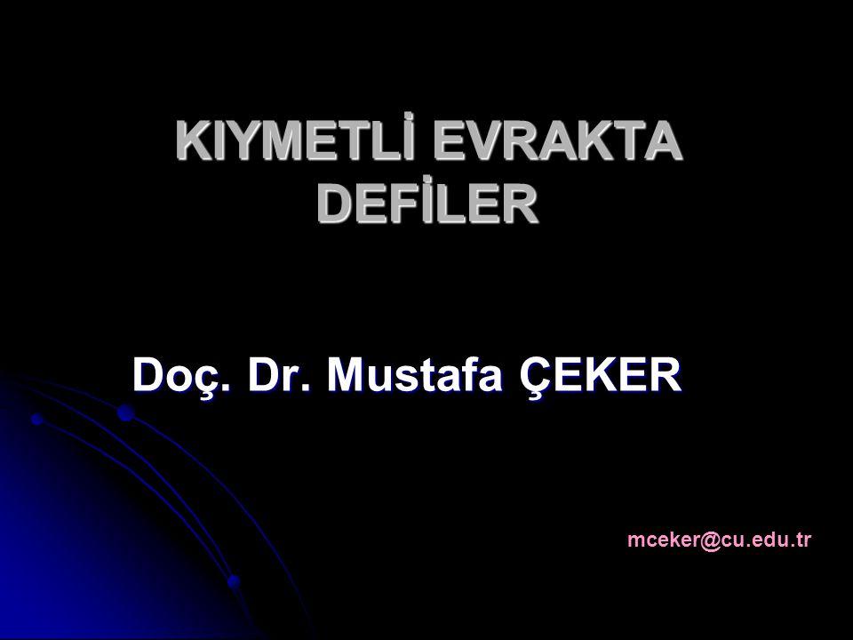 KIYMETLİ EVRAKTA DEFİLER Doç. Dr. Mustafa ÇEKER mceker@cu.edu.tr