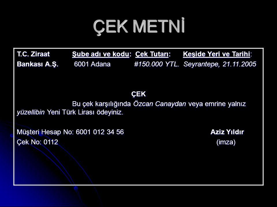 ÇEK METNİ T.C. ZiraatŞube adı ve kodu: Çek Tutarı:Keşide Yeri ve Tarihi: Bankası A.Ş. 6001 Adana #150.000 YTL. Seyrantepe, 21.11.2005 ÇEK Bu çek karşı