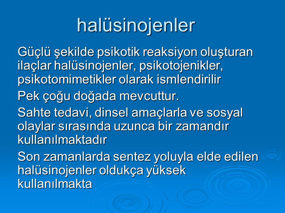 halüsinojenler Güçlü şekilde psikotik reaksiyon oluşturan ilaçlar halüsinojenler, psikotojenikler, psikotomimetikler olarak ismlendirilir Pek çoğu doğada mevcuttur.