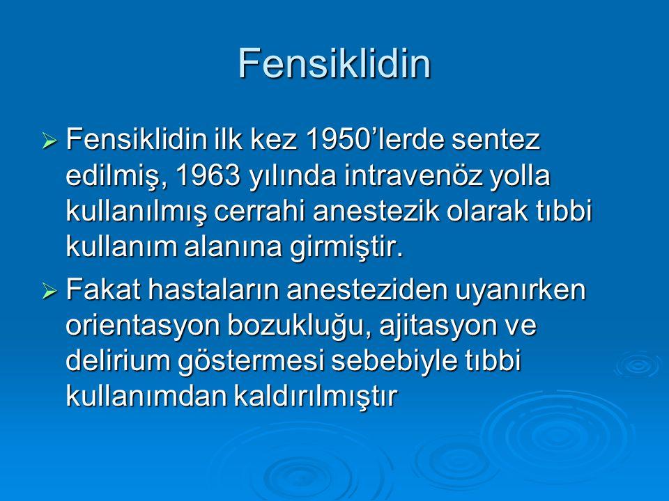 Fensiklidin  Fensiklidin ilk kez 1950'lerde sentez edilmiş, 1963 yılında intravenöz yolla kullanılmış cerrahi anestezik olarak tıbbi kullanım alanına girmiştir.