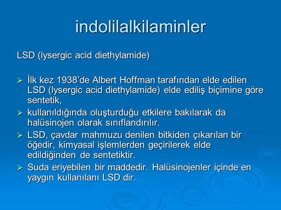 indolilalkilaminler LSD (lysergic acid diethylamide)  İlk kez 1938'de Albert Hoffman tarafından elde edilen LSD (lysergic acid diethylamide) elde ediliş biçimine göre sentetik,  kullanıldığında oluşturduğu etkilere bakılarak da halüsinojen olarak sınıflandırılır.