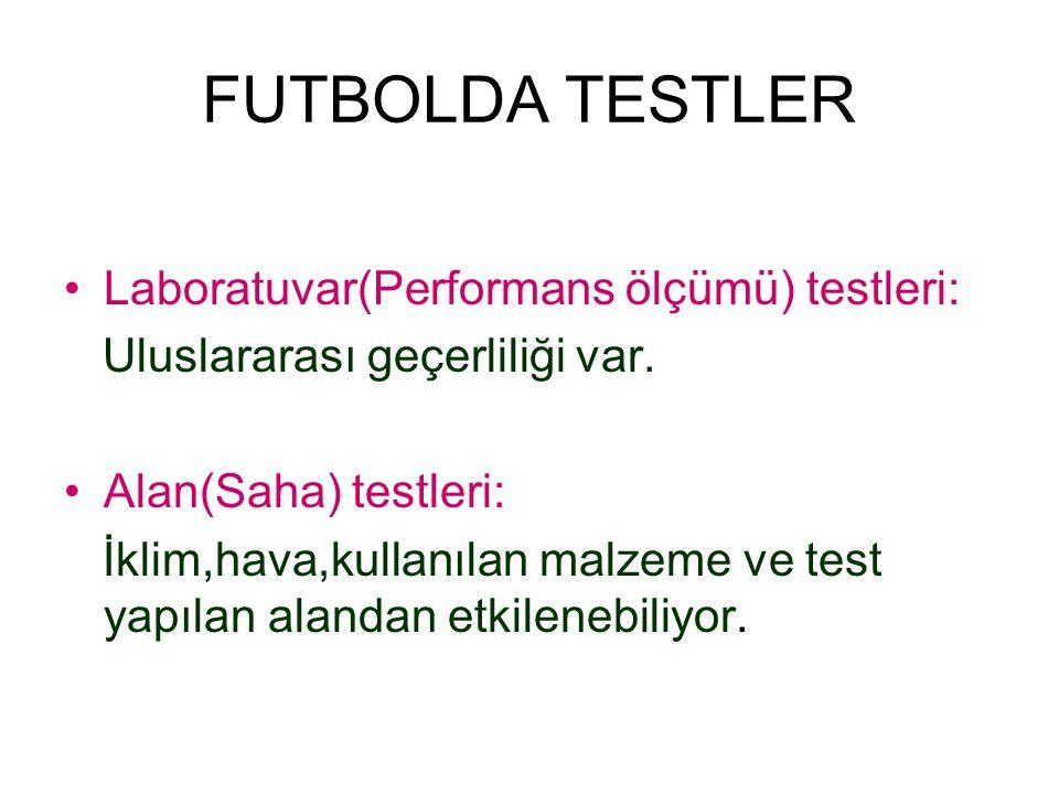 FUTBOLDA TESTLER Laboratuvar(Performans ölçümü) testleri: Uluslararası geçerliliği var. Alan(Saha) testleri: İklim,hava,kullanılan malzeme ve test yap