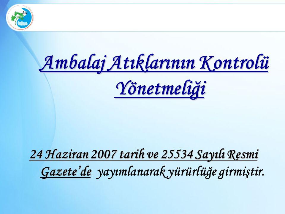 Ambalaj Atıklarının Kontrolü Yönetmeliği 24 Haziran 2007 tarih ve 25534 Sayılı Resmi Gazete'de 24 Haziran 2007 tarih ve 25534 Sayılı Resmi Gazete'de y