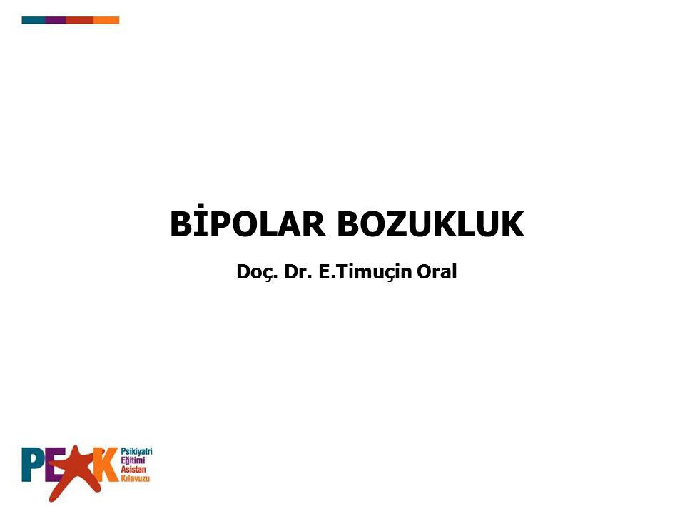 Doç. Dr. E.Timuçin Oral BİPOLAR BOZUKLUK