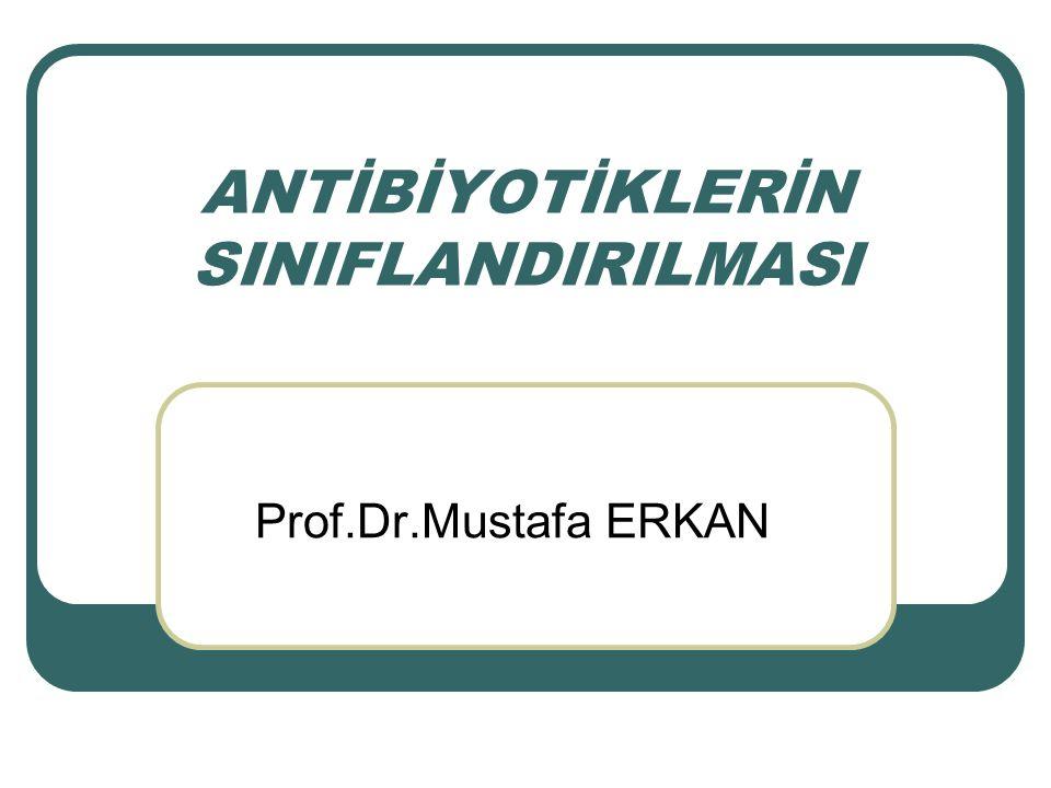 ANTİBİYOTİKLERİN SINIFLANDIRILMASI Prof.Dr.Mustafa ERKAN