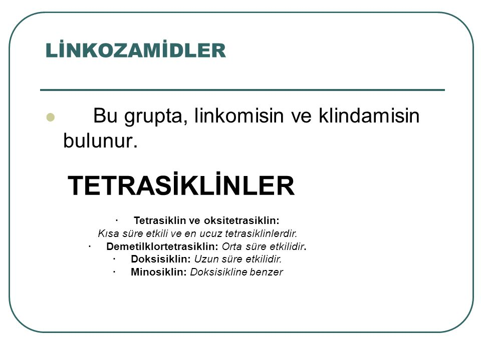 LİNKOZAMİDLER Bu grupta, linkomisin ve klindamisin bulunur.