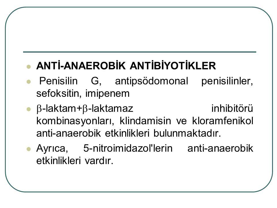 ANTİ-ANAEROBİK ANTİBİYOTİKLER Penisilin G, antipsödomonal penisilinler, sefoksitin, imipenem  -laktam+  -laktamaz inhibitörü kombinasyonları, klinda