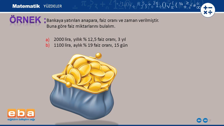 13 YÜZDELER 1 yıllık faiz miktarı: lira a) 3 yıllık faiz miktarı: 250. 3 = 750 lira